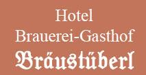 Hotel Brauerei Gasthof Bräustüberl